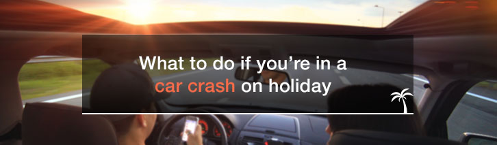 What to do if you're in a car crash on holiday