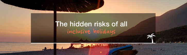 The hidden risks of all-inclusive holidays