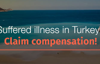 Suffered illness in Turkey? Claim compensation!