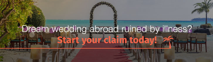 Dream wedding abroad ruined by illness? Start your claim today!