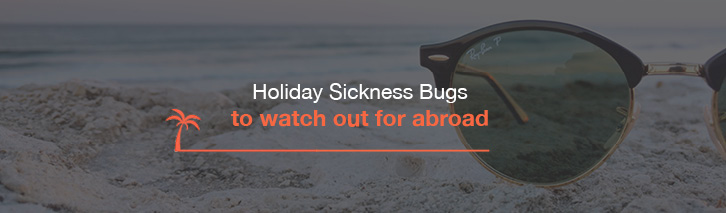 Holiday sickness bugs to watch out for abroad