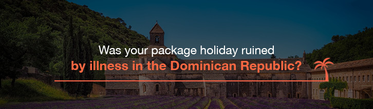 Was your package holiday ruined by illness in the Dominican Republic?