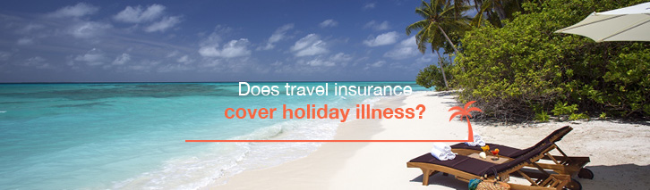 Does travel insurance cover holiday illness?